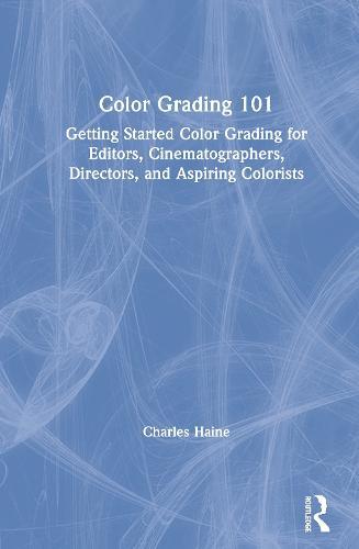 Color Grading 101: Getting Started Color Grading for Editors, Cinematographers, Directors, and Aspiring Colorists (Hardback)