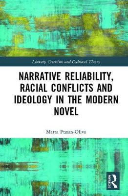 Narrative Reliability, Racial Conflicts and Ideology in the Modern Novel - Literary Criticism and Cultural Theory (Hardback)
