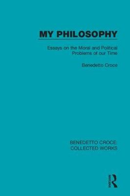 My Philosophy: Essays on the Moral and Political Problems of our Time (Hardback)