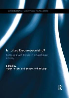 Is Turkey De-Europeanising?: Encounters with Europe in a Candidate Country - South European Society and Politics (Paperback)