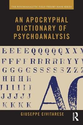 An Apocryphal Dictionary of Psychoanalysis - Psychoanalytic Field Theory Book Series (Paperback)