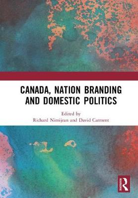 Canada, Nation Branding and Domestic Politics (Hardback)