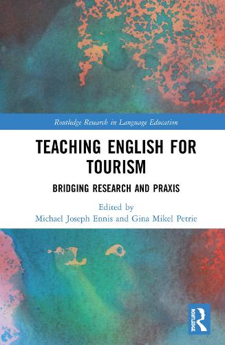 Teaching English for Tourism: Bridging Research and Praxis - Routledge Research in Language Education (Hardback)