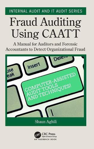 Fraud Auditing Using CAATT: A Manual for Auditors and Forensic Accountants to Detect  Organizational Fraud - Internal Audit and IT Audit (Hardback)