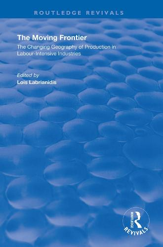 The Moving Frontier: The Changing Geography of Production in Labour-Intensive Industries - Routledge Revivals (Hardback)