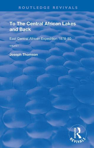 To The Central African Lakes and Back: The Narrative of The Royal Geographical Society's East Central Expedition 1878-80, Volume 1 - Routledge Revivals (Hardback)