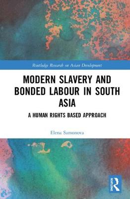 Modern Slavery and Bonded Labour in South Asia: A Human Rights-Based Approach - Routledge Research on Asian Development (Hardback)