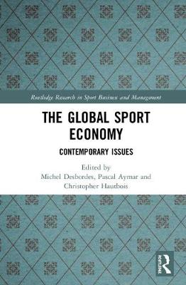 The Global Sport Economy: Contemporary Issues - Routledge Research in Sport Business and Management (Hardback)