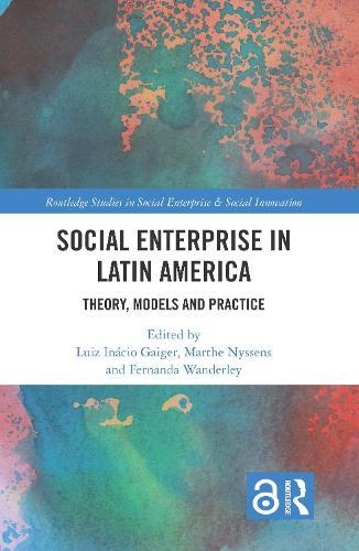 Social Enterprise in Latin America: Theory, Models and Practice - Routledge Studies in Social Enterprise & Social Innovation (Hardback)