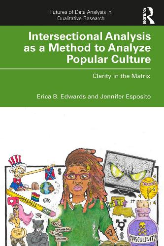 Intersectional Analysis as a Method to Analyze Popular Culture: Clarity in the Matrix - Futures of Data Analysis in Qualitative Research (Paperback)