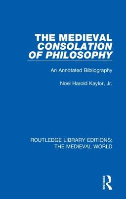 The Medieval Consolation of Philosophy: An Annotated Bibliography - Routledge Library Editions: The Medieval World 25 (Hardback)
