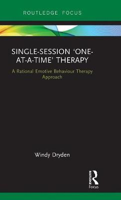 Single-Session `One-at-a-Time' Therapy: A Rational Emotive Behaviour Therapy Approach - Routledge Focus on Mental Health (Hardback)