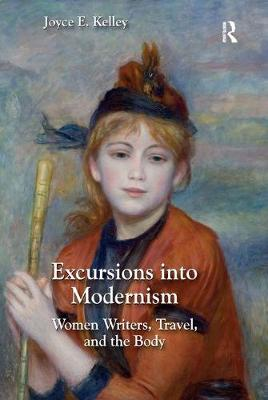 Excursions into Modernism: Women Writers, Travel, and the Body (Paperback)
