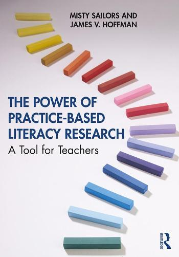 The Power of Practice-Based Literacy Research: A Tool for Teachers (Hardback)