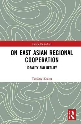On East Asian Regional Cooperation: Ideality and Reality - China Perspectives (Hardback)
