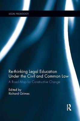 Re-thinking Legal Education under the Civil and Common Law: A Road Map for Constructive Change - Legal Pedagogy (Paperback)
