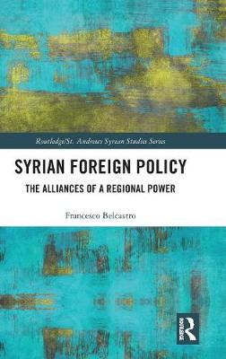 Syrian Foreign Policy: The Alliances of a Regional Power - Routledge/ St. Andrews Syrian Studies Series (Hardback)