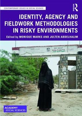 Identity, Agency and Fieldwork Methodologies in Risky Environments - Contemporary Issues in Social Science (Hardback)