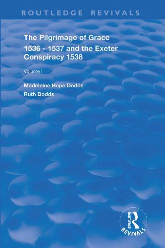 The Pilgrimage of Grace, 1536-1537, and, The Exeter Conspiracy, 1538: Volume 1 - Routledge Revivals (Hardback)