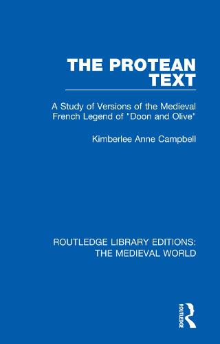 "The Protean Text: A Study of Versions of the Medieval French Legend of ""Doon and Olive"" - Routledge Library Editions: The Medieval World 9 (Hardback)"