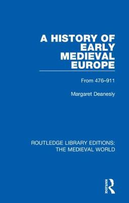A History of Early Medieval Europe: From 476-911 - Routledge Library Editions: The Medieval World 10 (Hardback)
