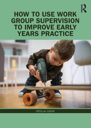 How to Use Work Group Supervision to Improve Early Years Practice (Paperback)