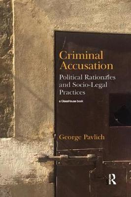 Criminal Accusation: Political Rationales and Socio-Legal Practices (Paperback)