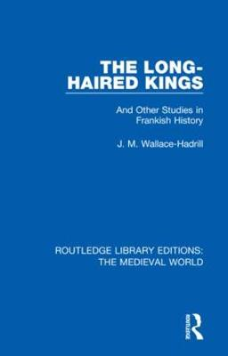 The Long-Haired Kings: And Other Studies in Frankish History - Routledge Library Editions: The Medieval World 16 (Hardback)