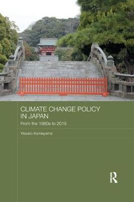Climate Change Policy in Japan: From the 1980s to 2015 - Routledge Studies in Asia and the Environment (Paperback)