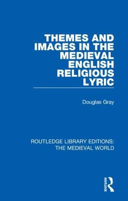 Themes and Images in the Medieval English Religious Lyric - Routledge Library Editions: The Medieval World 15 (Hardback)