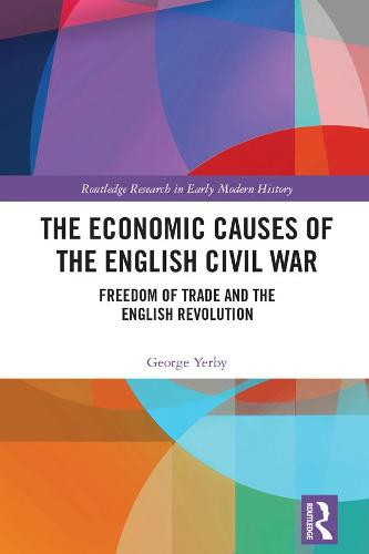 The Economic Causes of the English Civil War: Freedom of Trade and the English Revolution (Hardback)