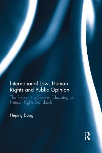 International Law, Human Rights and Public Opinion: The Role of the State in Educating on Human Rights Standards (Paperback)