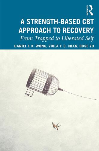 A Strength-Based Cognitive Behaviour Therapy Approach to Recovery: From Trapped to Liberated Self (Paperback)