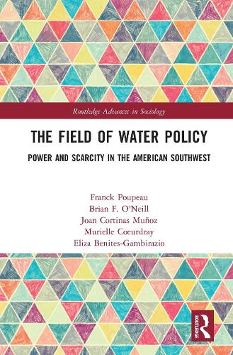 The Field of Water Policy: Power and Scarcity in the American Southwest - Routledge Advances in Sociology (Hardback)