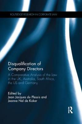 Disqualification of Company Directors: A Comparative Analysis of the Law in the UK, Australia, South Africa, the US and Germany - Routledge Research in Corporate Law (Paperback)