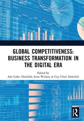 Global Competitiveness: Business Transformation in the Digital Era: Proceedings of the First Economics and Business Competitiveness International Conference (EBCICON 2018), September 21-22, 2018, Bali, Indonesia (Hardback)