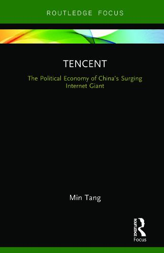 Tencent: The Political Economy of China's Surging Internet Giant - Global Media Giants (Hardback)