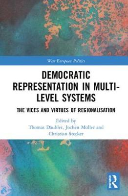 Democratic Representation in Multi-level Systems: The Vices and Virtues of Regionalisation (Hardback)