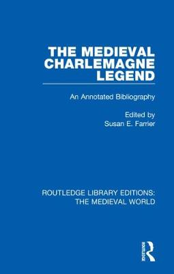 The Medieval Charlemagne Legend: An Annotated Bibliography - Routledge Library Editions: The Medieval World 11 (Hardback)