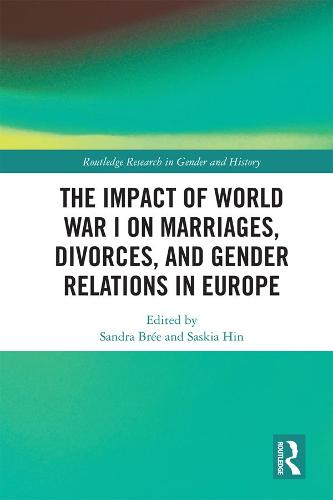 The Impact of World War I on Marriages, Divorces, and Gender Relations in Europe - Routledge Research in Gender and History 40 (Hardback)