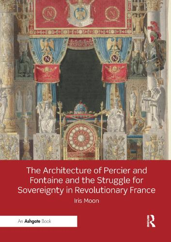 The Architecture of Percier and Fontaine and the Struggle for Sovereignty in Revolutionary France (Paperback)