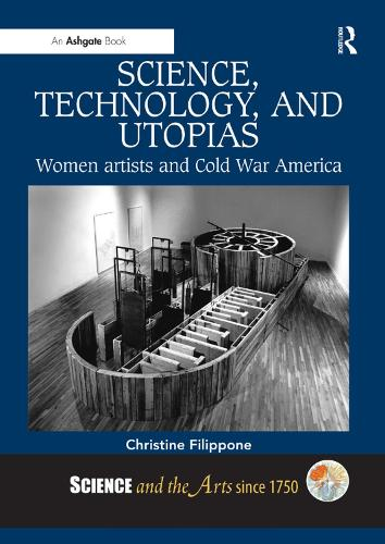 Science, Technology, and Utopias: Women Artists and Cold War America - Science and the Arts since 1750 (Paperback)