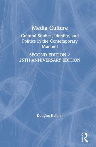 Media Culture: Cultural Studies, Identity, and Politics in the Contemporary Moment (Hardback)