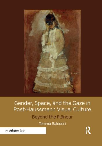 Gender, Space, and the Gaze in Post-Haussmann Visual Culture: Beyond the Flaneur (Paperback)