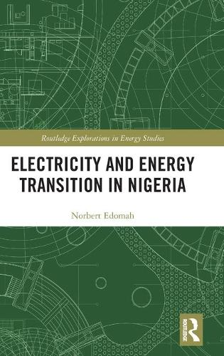 Electricity and Energy Transition in Nigeria - Routledge Explorations in Energy Studies (Hardback)