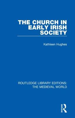The Church in Early Irish Society - Routledge Library Editions: The Medieval World 22 (Hardback)