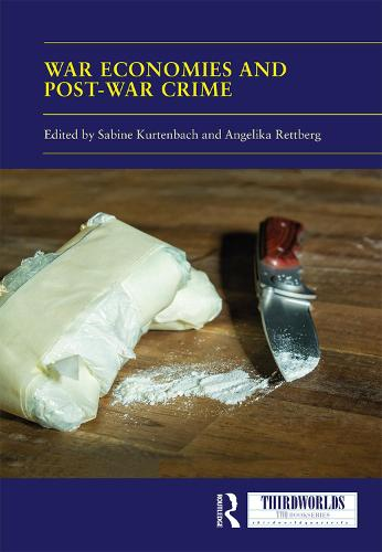 War Economies and Post-war Crime - ThirdWorlds (Hardback)