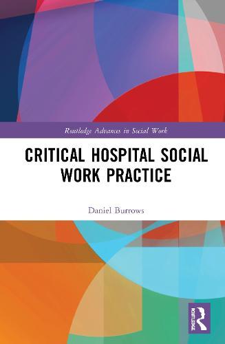 Critical Hospital Social Work Practice - Routledge Advances in Social Work (Hardback)