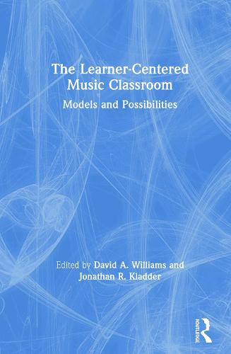 The Learner-Centered Music Classroom: Models and Possibilities (Hardback)