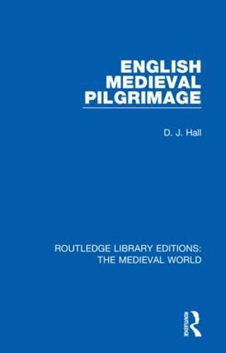 English Mediaeval Pilgrimage - Routledge Library Editions: The Medieval World 17 (Hardback)
